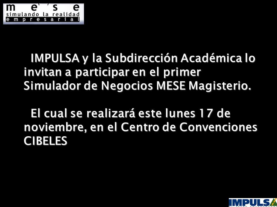 IMPULSA y la Subdirección Académica lo invitan a participar en el primer Simulador de Negocios MESE Magisterio.