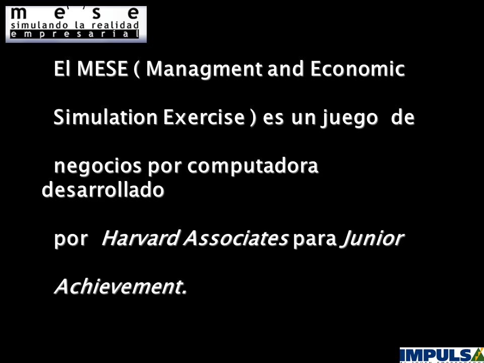 El MESE ( Managment and Economic Simulation Exercise ) es un juego de negocios por computadora desarrollado por Harvard Associates para Junior Achievement.