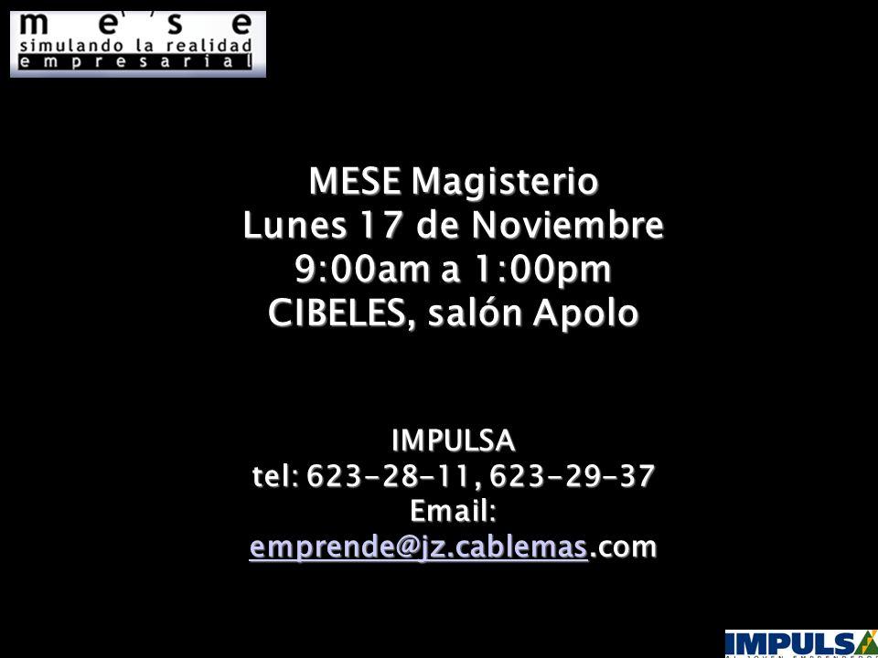 MESE Magisterio Lunes 17 de Noviembre 9:00am a 1:00pm CIBELES, salón Apolo IMPULSA tel: 623-28-11, 623-29-37 Email: emprende@jz.cablemasemprende@jz.cablemas.com emprende@jz.cablemas