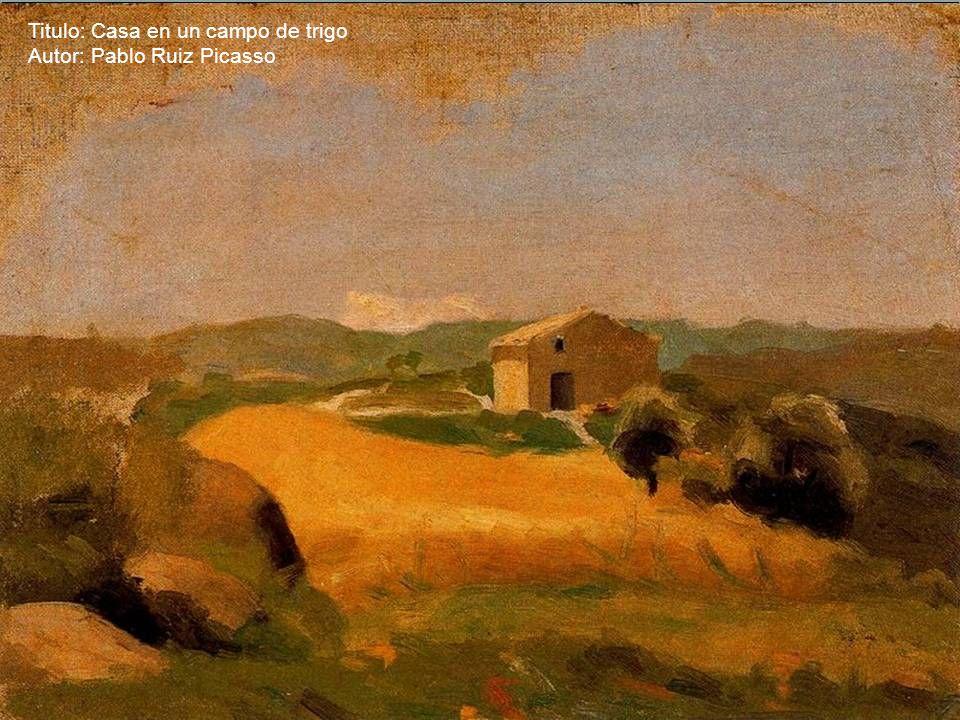 Titulo: Casa en un campo de trigo Autor: Pablo Ruiz Picasso