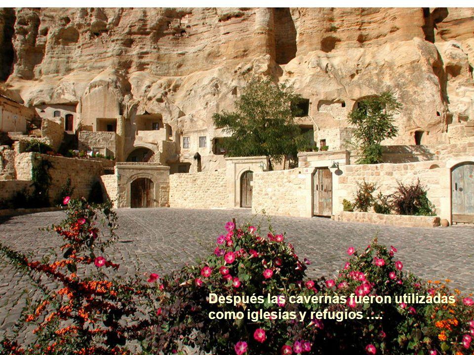 Después las cavernas fueron utilizadas como iglesias y refugios ….