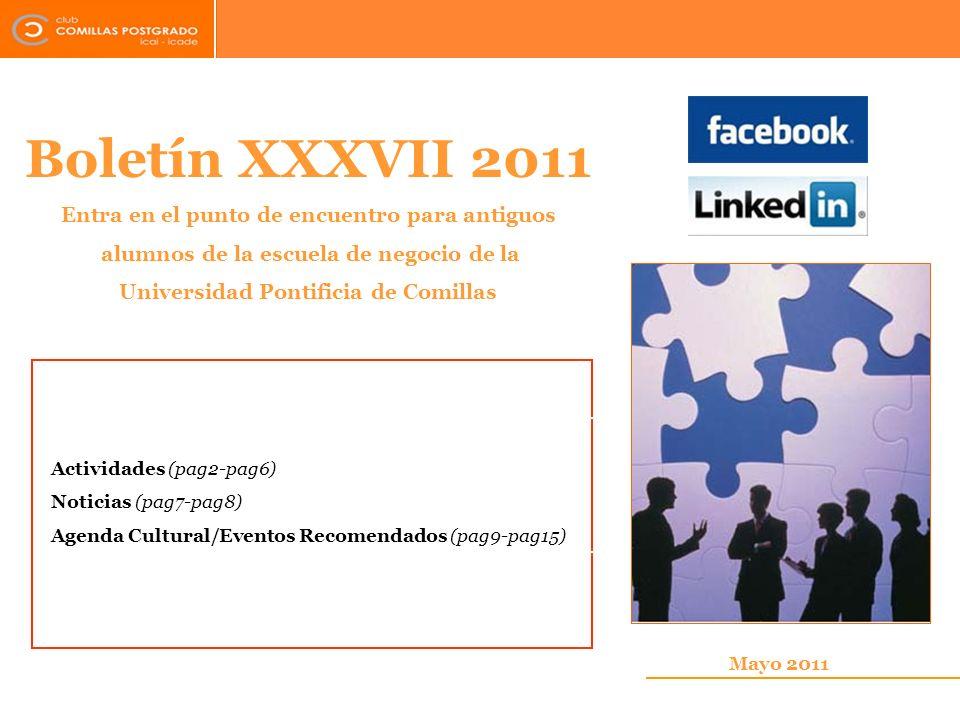 Boletín XXXVII 2011 Entra en el punto de encuentro para antiguos alumnos de la escuela de negocio de la Universidad Pontificia de Comillas Mayo 2011 A
