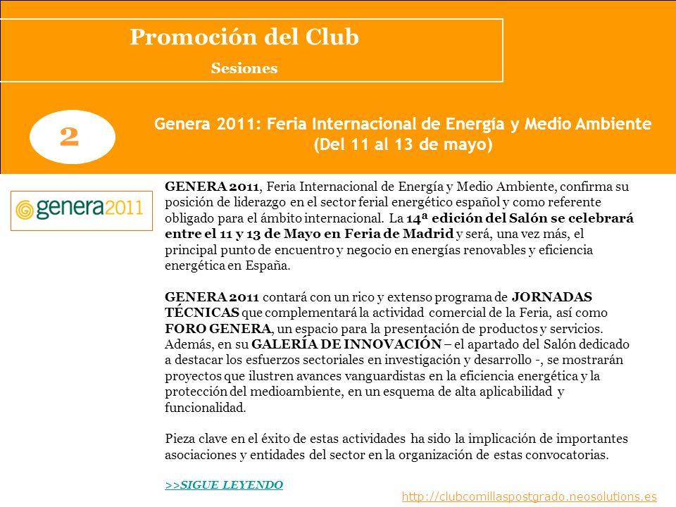 www.clubcomillaspostgrado.com 2 Genera 2011: Feria Internacional de Energía y Medio Ambiente (Del 11 al 13 de mayo) GENERA 2011, Feria Internacional d