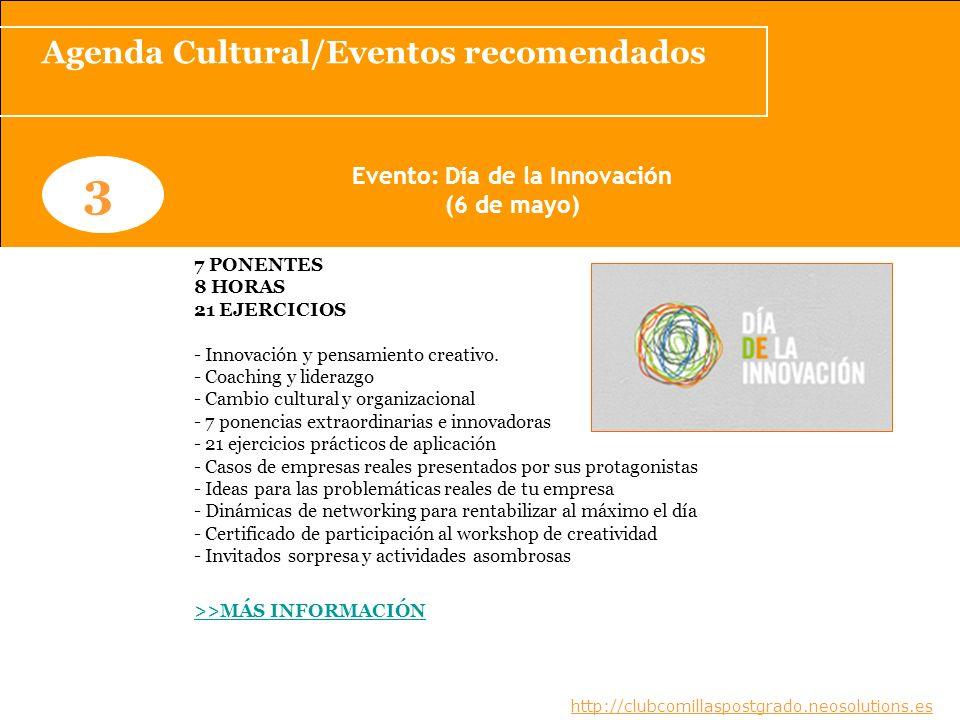 Agenda Cultural/Eventos recomendados www.clubcomillaspostgrado.com 3 Evento: Día de la Innovación (6 de mayo) 7 PONENTES 8 HORAS 21 EJERCICIOS - Innov