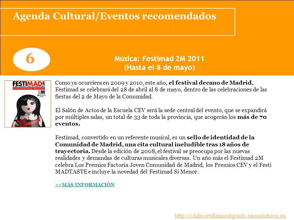 Agenda Cultural/Eventos recomendados www.clubcomillaspostgrado.com 6 Música: Festimad 2M 2011 (Hasta el 8 de mayo) www.clubcomillaspostgrado.com Como