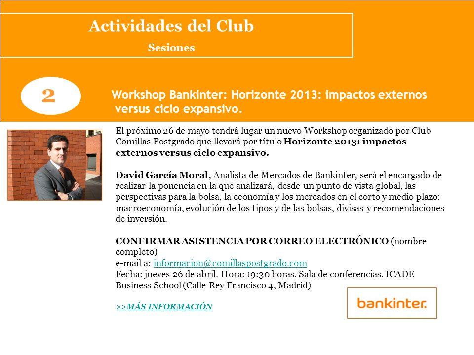 www.clubcomillaspostgrado.com 2 Workshop Bankinter: Horizonte 2013: impactos externos versus ciclo expansivo. El próximo 26 de mayo tendrá lugar un nu
