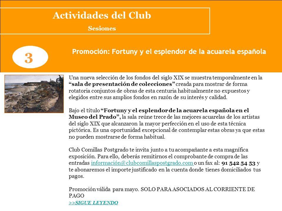 www.clubcomillaspostgrado.com 3 Promoción: Fortuny y el esplendor de la acuarela española Una nueva selección de los fondos del siglo XIX se muestra t