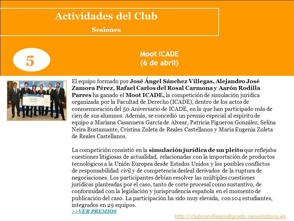 www.clubcomillaspostgrado.com 5 Moot ICADE (6 de abril) El equipo formado por José Ángel Sánchez Villegas, Alejandro José Zamora Pérez, Rafael Carlos
