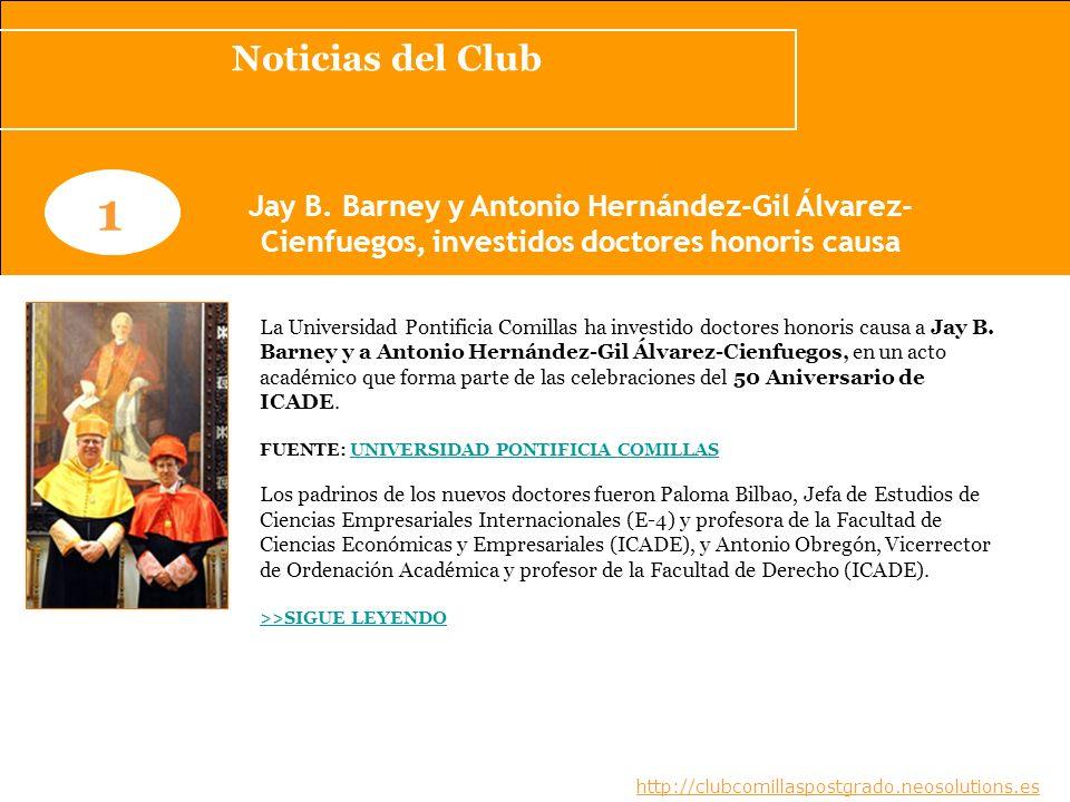 Noticias del Club www.clubcomillaspostgrado.com 1 Jay B. Barney y Antonio Hernández-Gil Álvarez- Cienfuegos, investidos doctores honoris causa La Univ