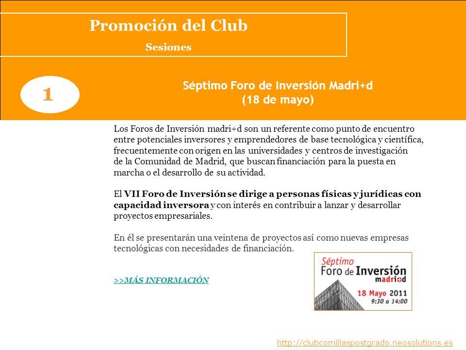 www.clubcomillaspostgrado.com 1 Séptimo Foro de Inversión Madri+d (18 de mayo) Los Foros de Inversión madri+d son un referente como punto de encuentro
