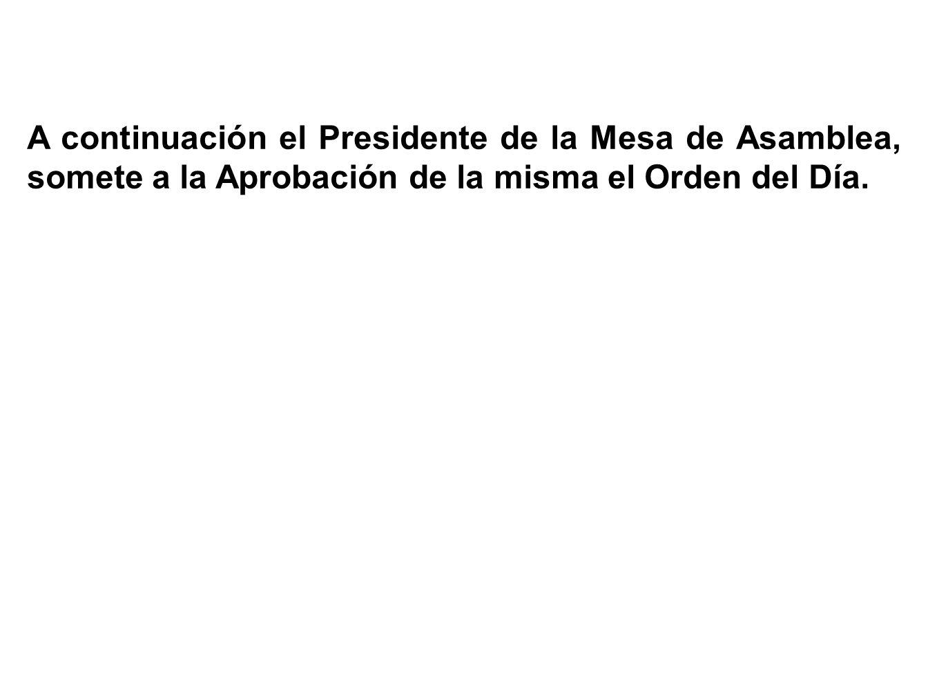 A continuación el Presidente de la Mesa de Asamblea da lectura al Orden del Día, que se compone de los siguientes puntos: PUNTO PRIMERO: Lectura y apr
