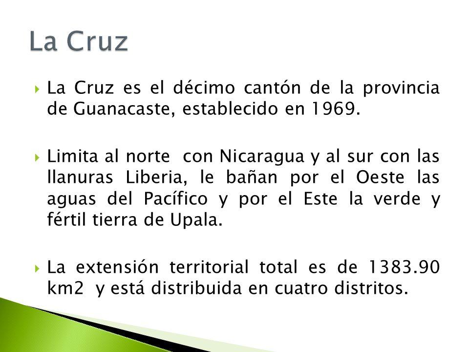 La Cruz es el décimo cantón de la provincia de Guanacaste, establecido en 1969. Limita al norte con Nicaragua y al sur con las llanuras Liberia, le ba