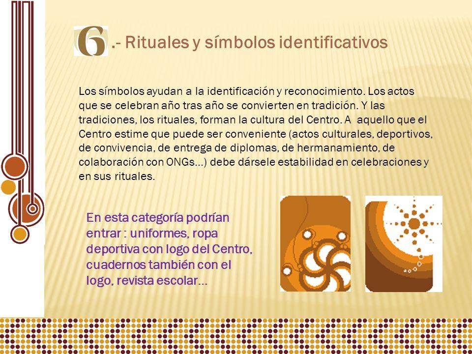 .- Rituales y símbolos identificativos Los símbolos ayudan a la identificación y reconocimiento.