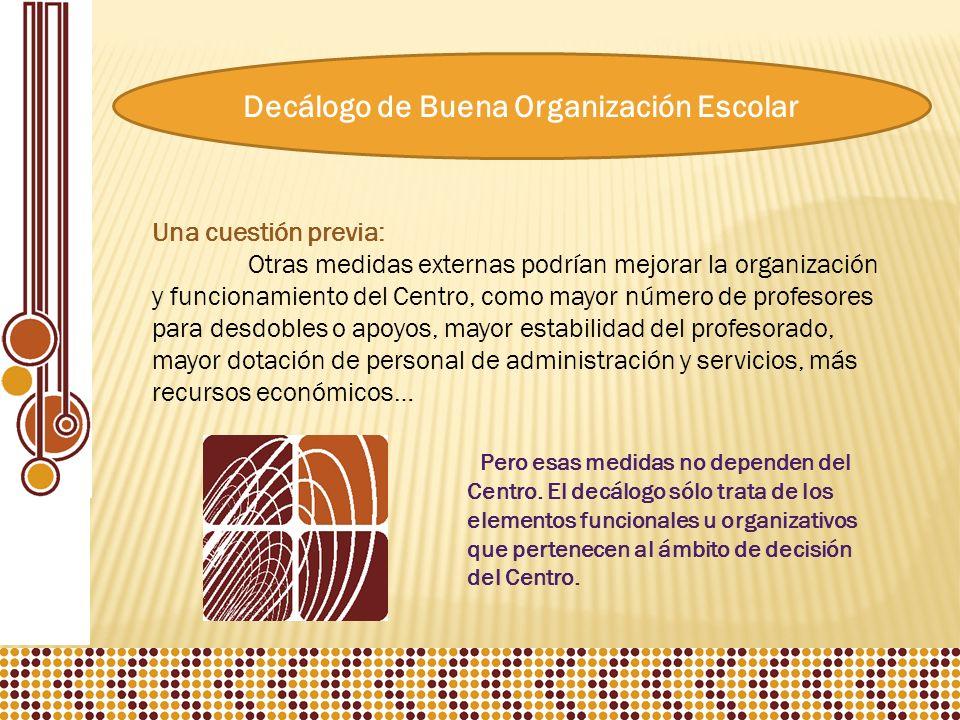 Decálogo de Buena Organización Escolar Y algo que damos por supuesto: El respeto a la normativa vigente sobre organización y funcionamiento de los centros educativos, a las normas de convivencia propias de un centro formativo y a los principios democráticos de un Estado de Derecho.