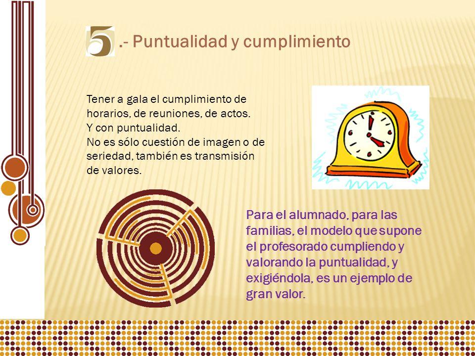 .- Puntualidad y cumplimiento Tener a gala el cumplimiento de horarios, de reuniones, de actos.
