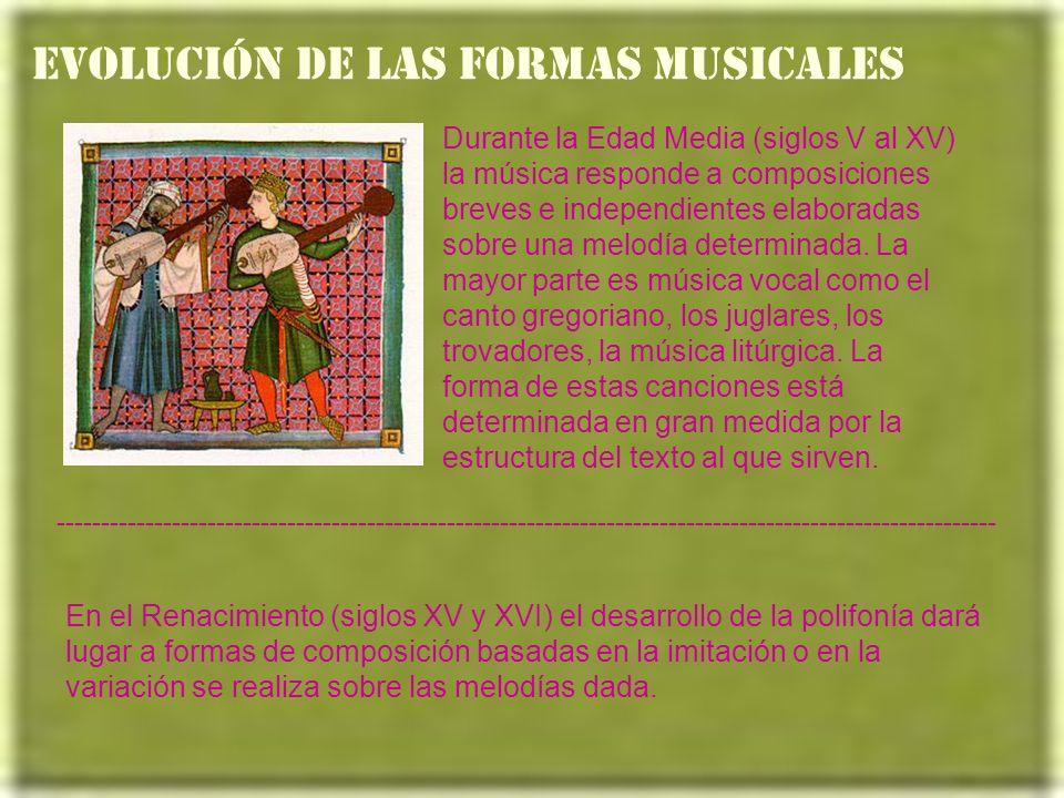 EVOLUCIÓN DE LAS FORMAS MUSICALES Durante la Edad Media (siglos V al XV) la música responde a composiciones breves e independientes elaboradas sobre una melodía determinada.