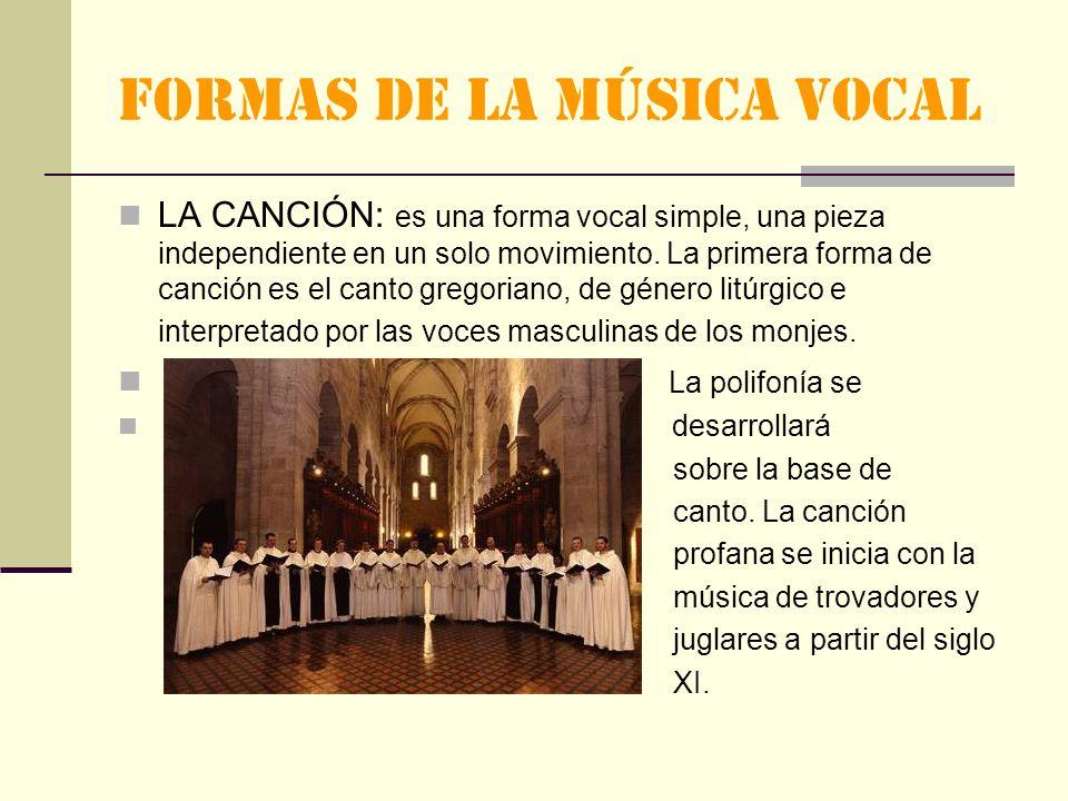 FORMAS DE LA MÚSICA VOCAL LA CANCIÓN: es una forma vocal simple, una pieza independiente en un solo movimiento.
