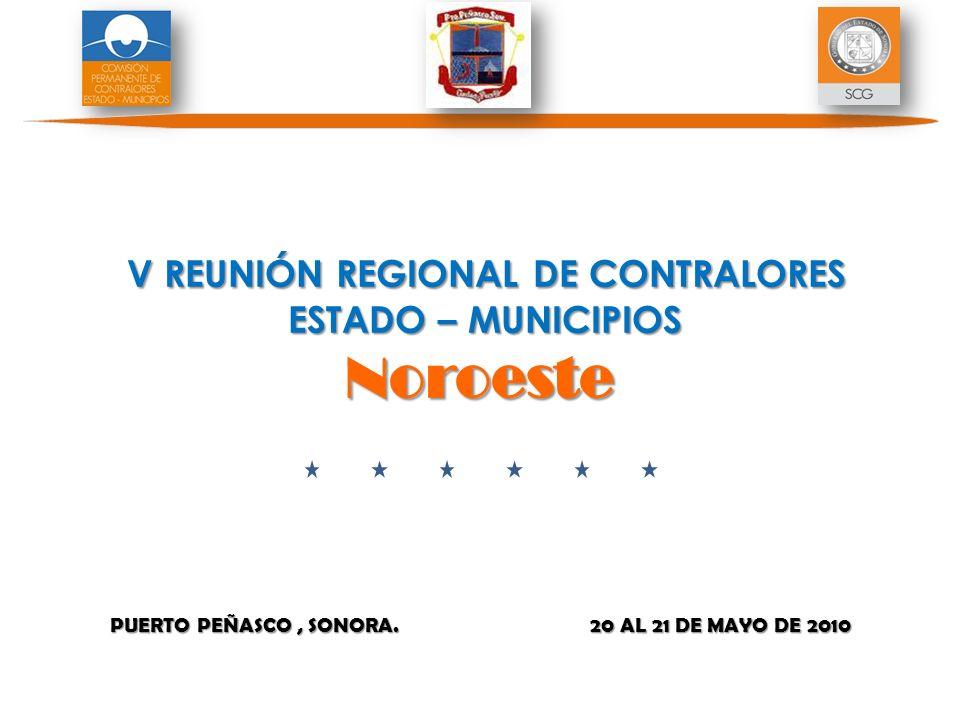 PUERTO PEÑASCO, SONORA. 20 AL 21 DE MAYO DE 2010 V REUNIÓN REGIONAL DE CONTRALORES ESTADO – MUNICIPIOS Noroeste V REUNIÓN REGIONAL DE CONTRALORES ESTA