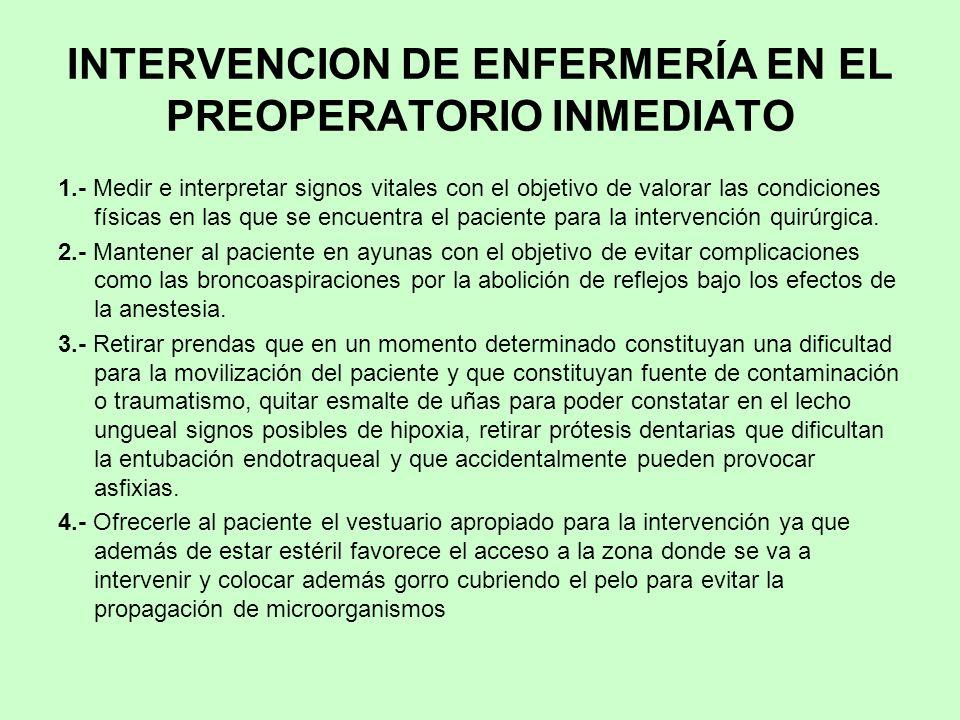 INTERVENCION DE ENFERMERÍA EN EL PREOPERATORIO INMEDIATO 1.- Medir e interpretar signos vitales con el objetivo de valorar las condiciones físicas en