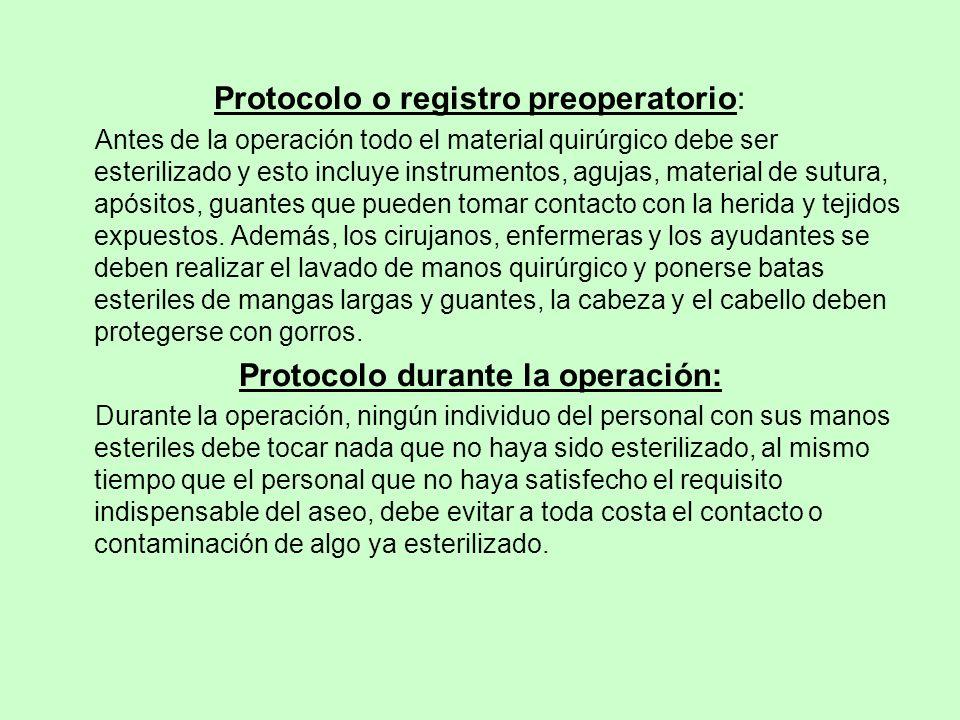 Protocolo o registro preoperatorio: Antes de la operación todo el material quirúrgico debe ser esterilizado y esto incluye instrumentos, agujas, mater