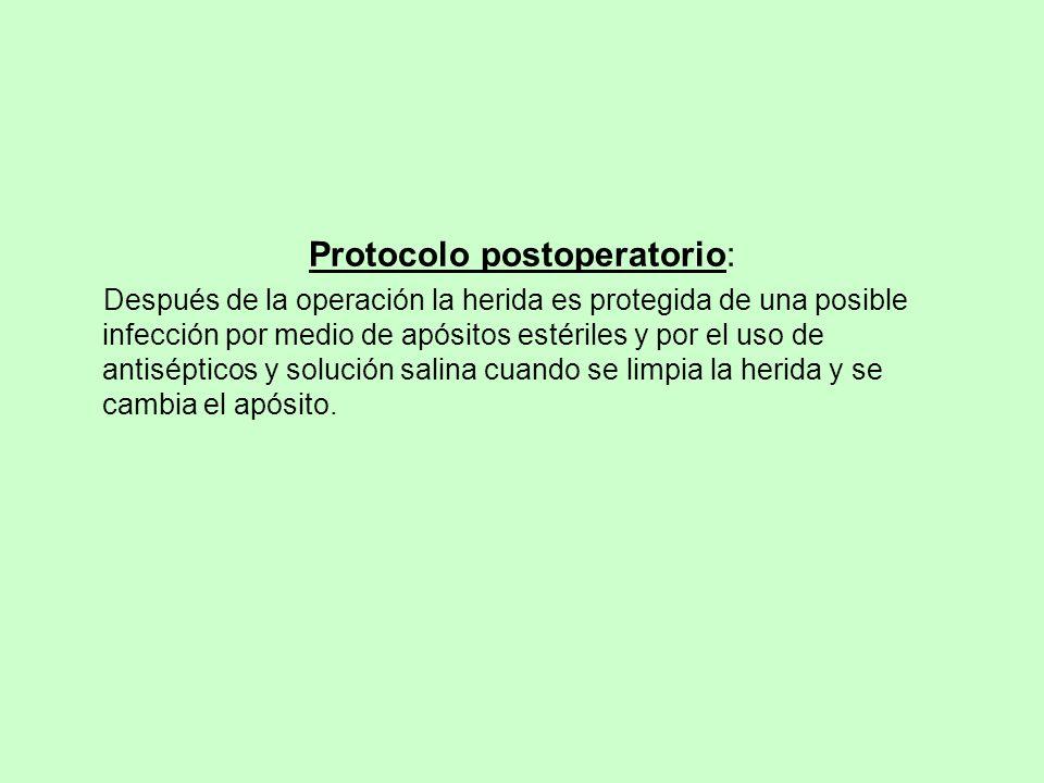 Protocolo postoperatorio: Después de la operación la herida es protegida de una posible infección por medio de apósitos estériles y por el uso de anti
