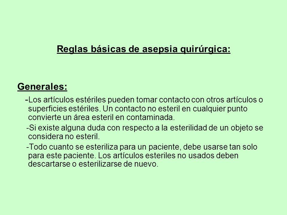 Reglas básicas de asepsia quirúrgica: Generales: - Los artículos estériles pueden tomar contacto con otros artículos o superficies estériles. Un conta