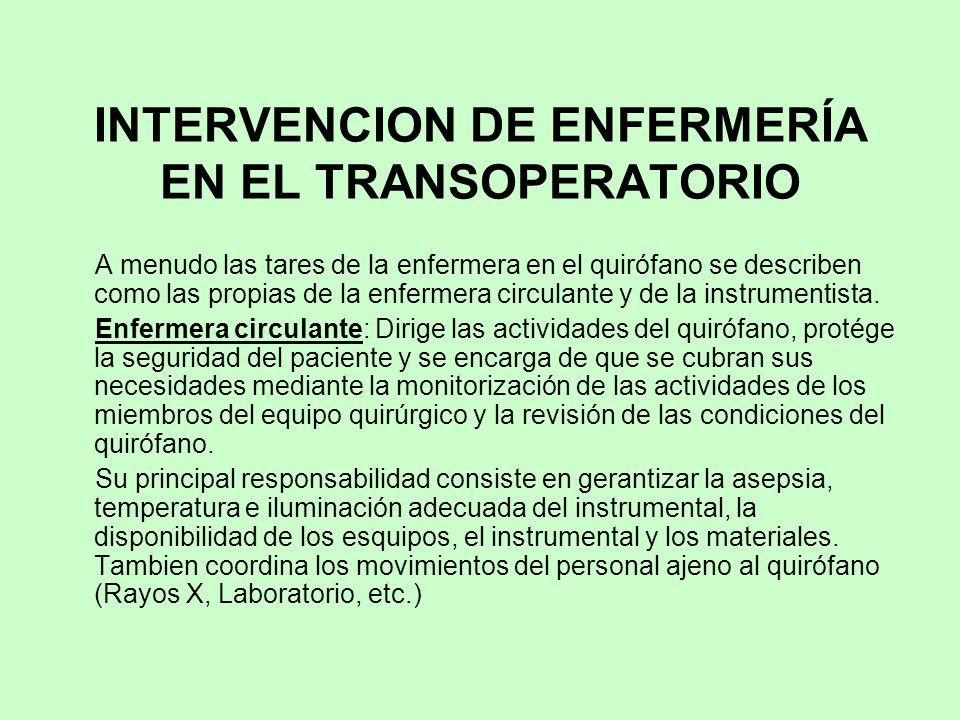 INTERVENCION DE ENFERMERÍA EN EL TRANSOPERATORIO A menudo las tares de la enfermera en el quirófano se describen como las propias de la enfermera circ
