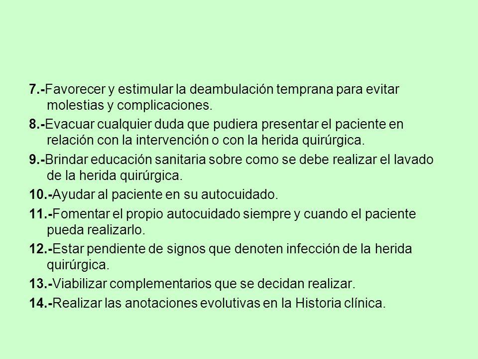 7.-Favorecer y estimular la deambulación temprana para evitar molestias y complicaciones. 8.-Evacuar cualquier duda que pudiera presentar el paciente