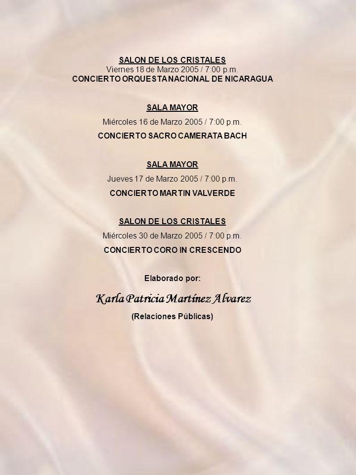 SALON DE LOS CRISTALES Lunes 07 de Marzo 2005 / 7:00 p.m. PRESENTACION DE JAZZ PIANO Y PANTOMIMA (INVITACION) SALA MAYOR Martes 08 de Marzo 2005 / 7:3