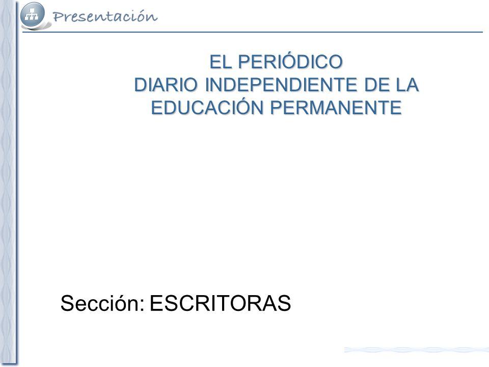 EL PERIÓDICO DIARIO INDEPENDIENTE DE LA EDUCACIÓN PERMANENTE Sección: ESCRITORAS