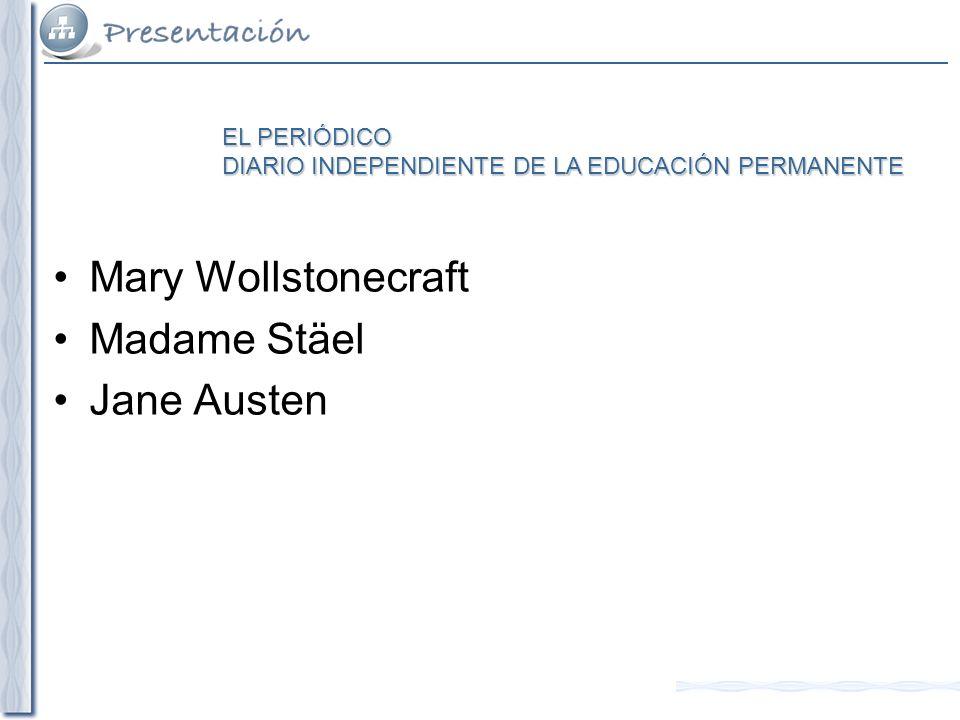 Mary Wollstonecraft Madame Stäel Jane Austen EL PERIÓDICO DIARIO INDEPENDIENTE DE LA EDUCACIÓN PERMANENTE