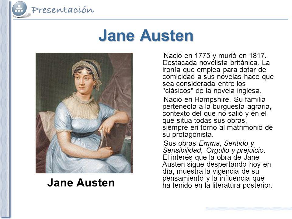 Jane Austen Nació en 1775 y murió en 1817. Destacada novelista británica. La ironía que emplea para dotar de comicidad a sus novelas hace que sea cons