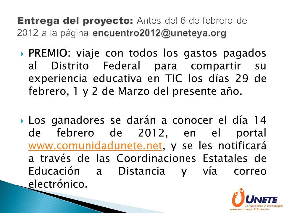 PREMIO: viaje con todos los gastos pagados al Distrito Federal para compartir su experiencia educativa en TIC los días 29 de febrero, 1 y 2 de Marzo del presente año.
