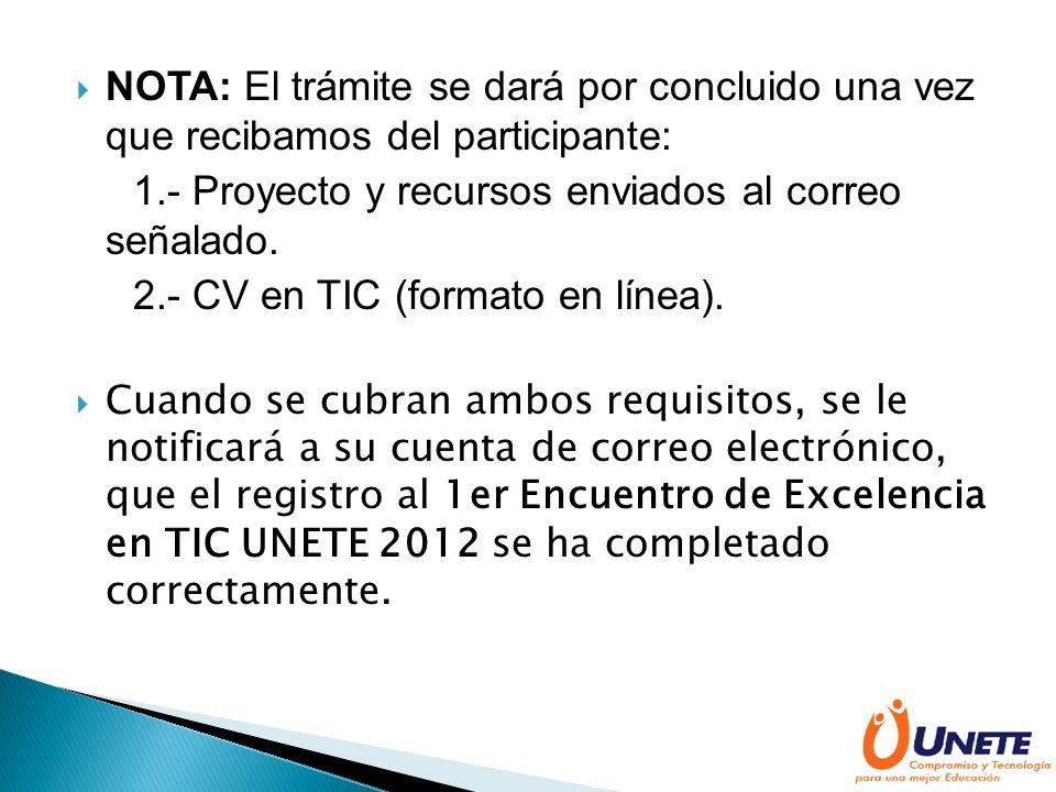 NOTA: El trámite se dará por concluido una vez que recibamos del participante: 1.- Proyecto y recursos enviados al correo señalado.