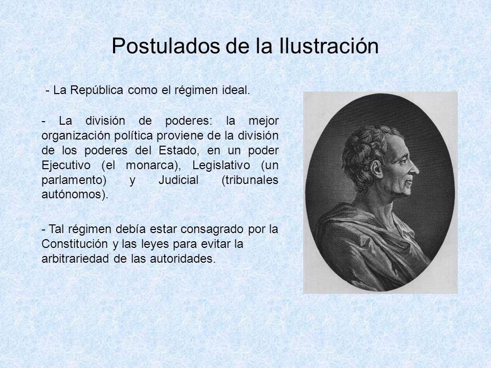 Postulados de la Ilustración - La República como el régimen ideal. - La división de poderes: la mejor organización política proviene de la división de