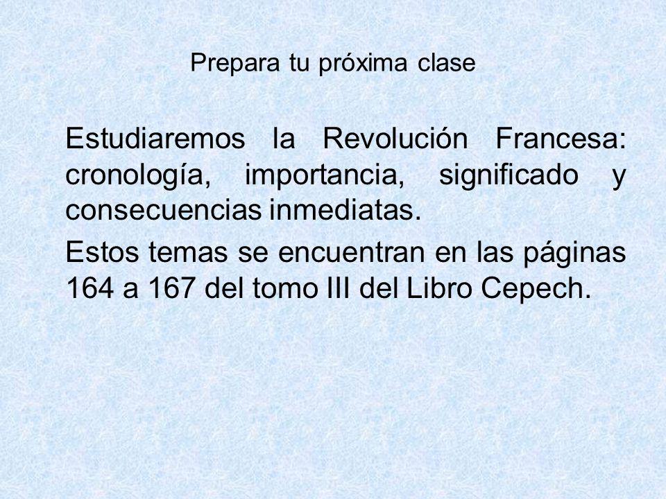 Prepara tu próxima clase Estudiaremos la Revolución Francesa: cronología, importancia, significado y consecuencias inmediatas.