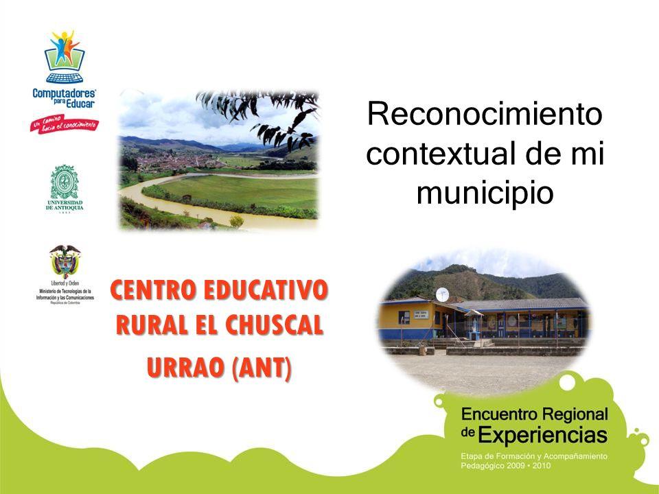 Reconocimiento contextual de mi municipio CENTRO EDUCATIVO RURAL EL CHUSCAL URRAO (ANT)