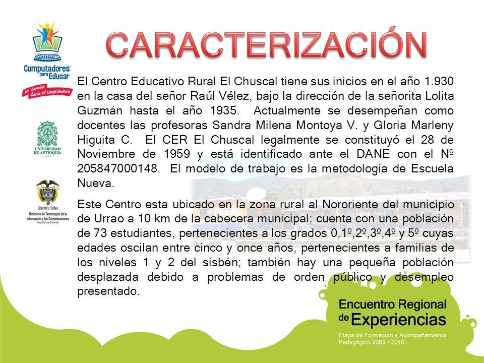 El Centro Educativo Rural El Chuscal tiene sus inicios en el año 1.930 en la casa del señor Raúl Vélez, bajo la dirección de la señorita Lolita Guzmán