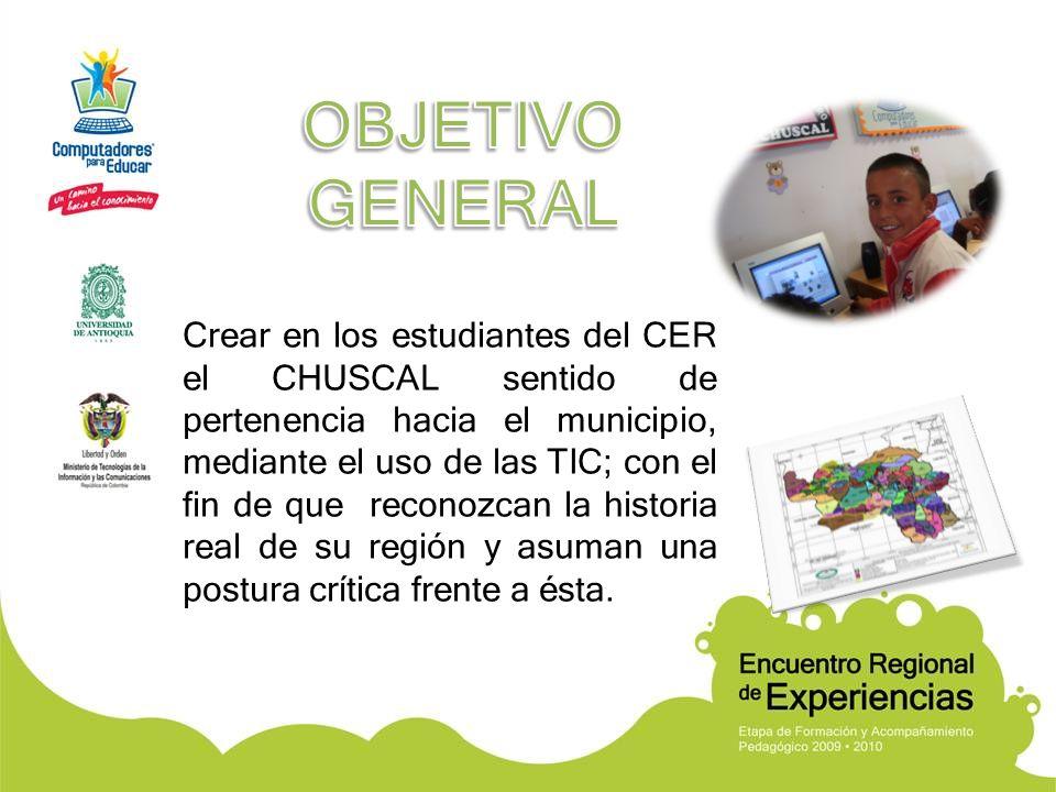 Crear en los estudiantes del CER el CHUSCAL sentido de pertenencia hacia el municipio, mediante el uso de las TIC; con el fin de que reconozcan la his