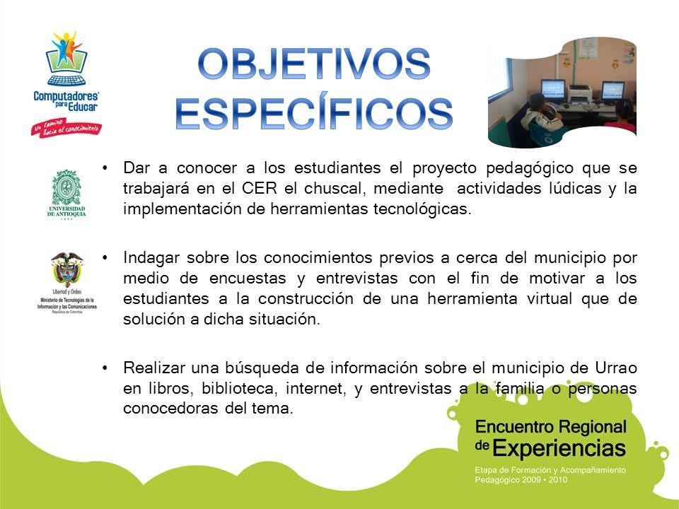Dar a conocer a los estudiantes el proyecto pedagógico que se trabajará en el CER el chuscal, mediante actividades lúdicas y la implementación de herr