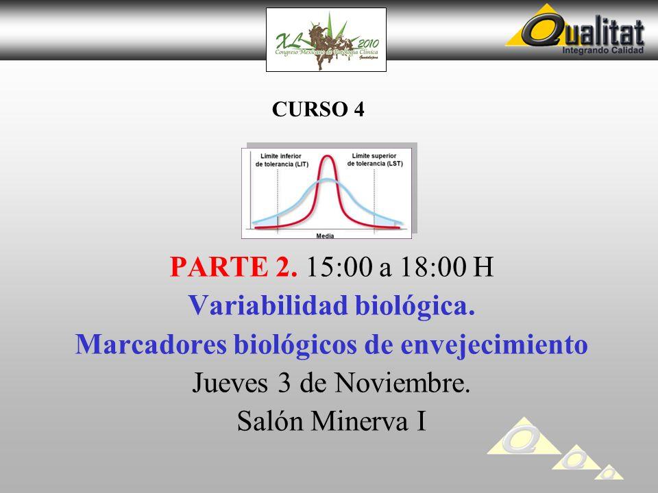 CURSO 4 PARTE 2. 15:00 a 18:00 H Variabilidad biológica. Marcadores biológicos de envejecimiento Jueves 3 de Noviembre. Salón Minerva I