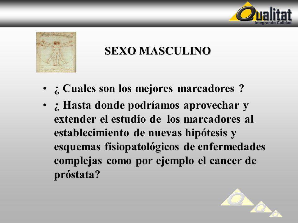 SEXO MASCULINO SEXO MASCULINO ¿ Cuales son los mejores marcadores ? ¿ Hasta donde podríamos aprovechar y extender el estudio de los marcadores al esta