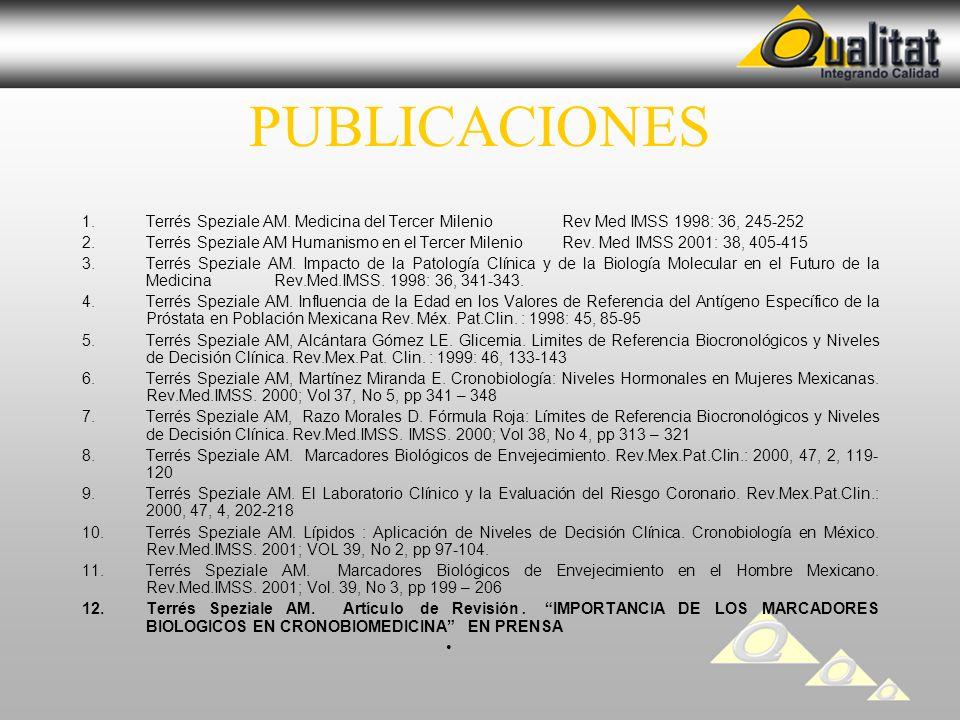 PUBLICACIONES 1.Terrés Speziale AM. Medicina del Tercer MilenioRev Med IMSS 1998: 36, 245-252 2.Terrés Speziale AM Humanismo en el Tercer Milenio Rev.