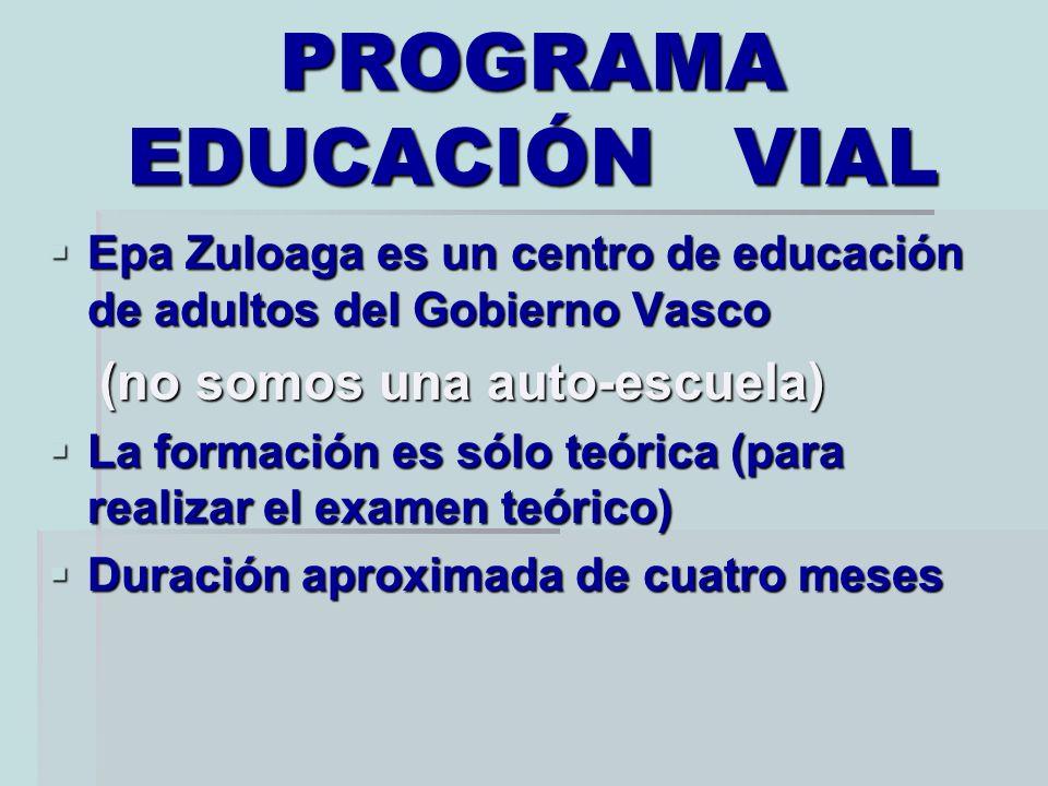 PROGRAMA EDUCACIÓN VIAL Epa Zuloaga es un centro de educación de adultos del Gobierno Vasco Epa Zuloaga es un centro de educación de adultos del Gobie
