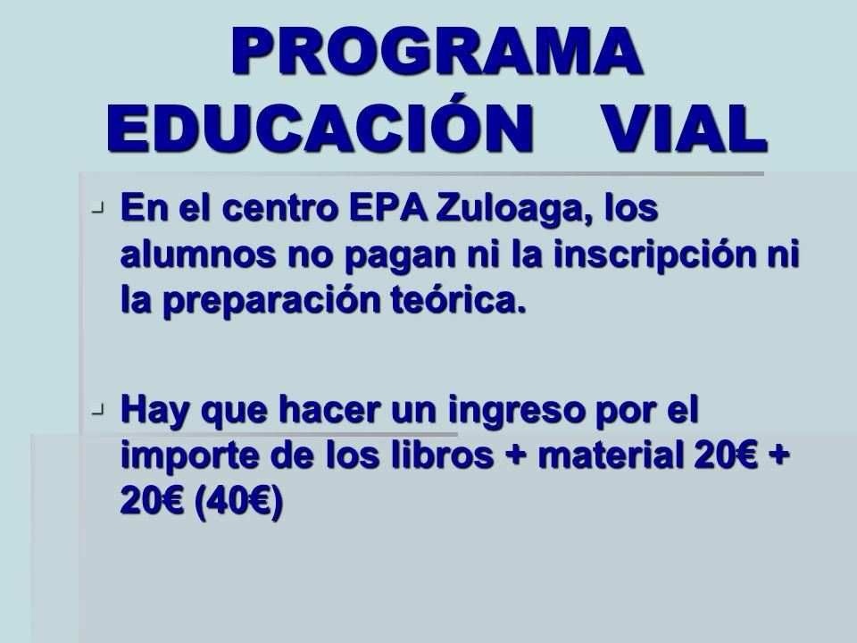 PROGRAMA EDUCACIÓN VIAL En el centro EPA Zuloaga, los alumnos no pagan ni la inscripción ni la preparación teórica. En el centro EPA Zuloaga, los alum