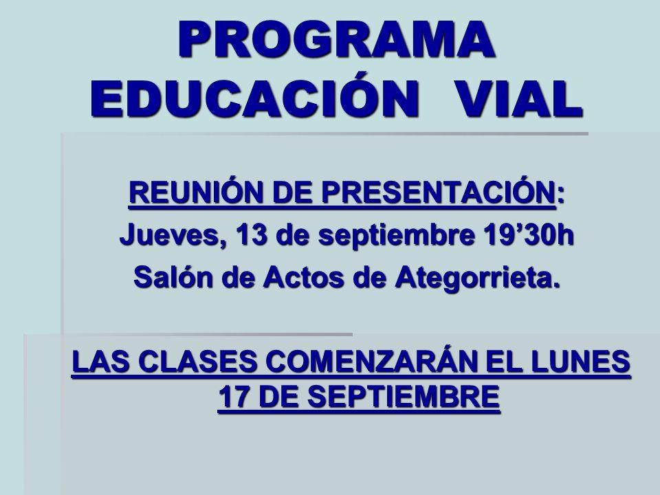 PROGRAMA EDUCACIÓN VIAL REUNIÓN DE PRESENTACIÓN: Jueves, 13 de septiembre 1930h Salón de Actos de Ategorrieta. LAS CLASES COMENZARÁN EL LUNES 17 DE SE