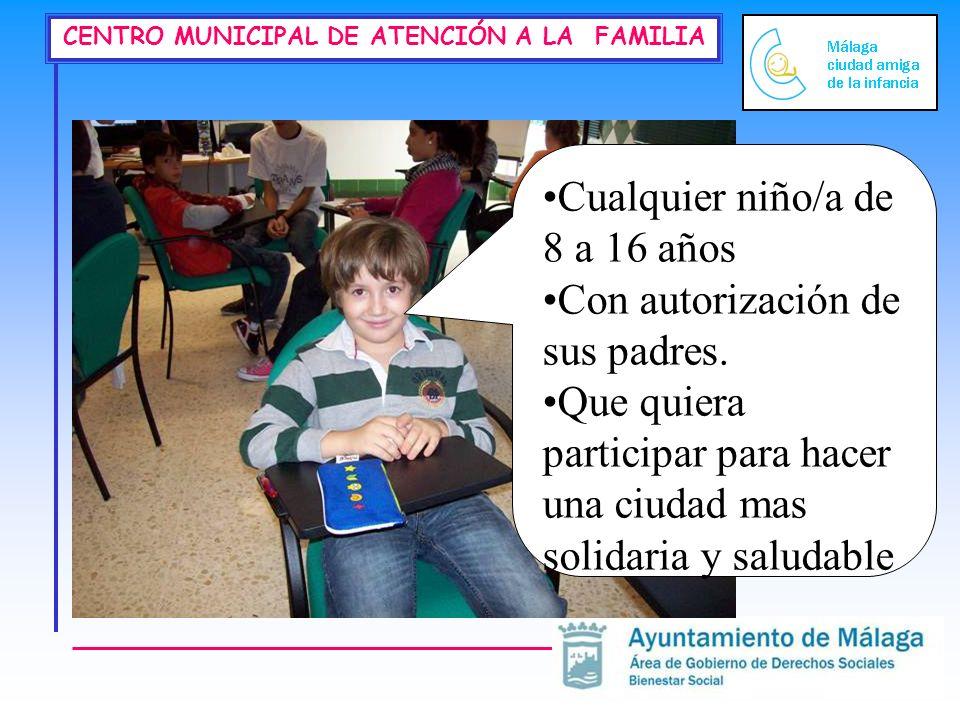 CENTRO MUNICIPAL DE ATENCIÓN A LA FAMILIA Cualquier niño/a de 8 a 16 años Con autorización de sus padres. Que quiera participar para hacer una ciudad