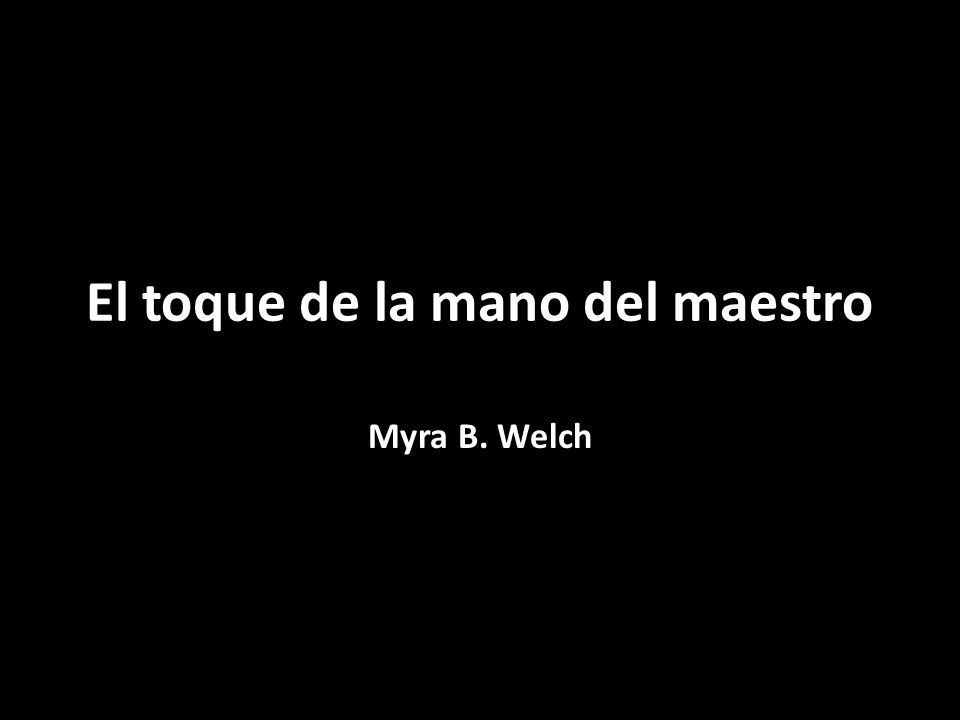 El toque de la mano del maestro Myra B. Welch