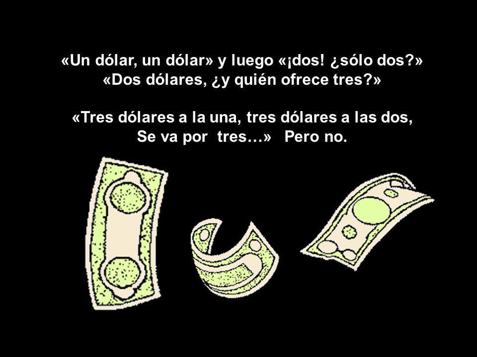 «Un dólar, un dólar» y luego «¡dos.