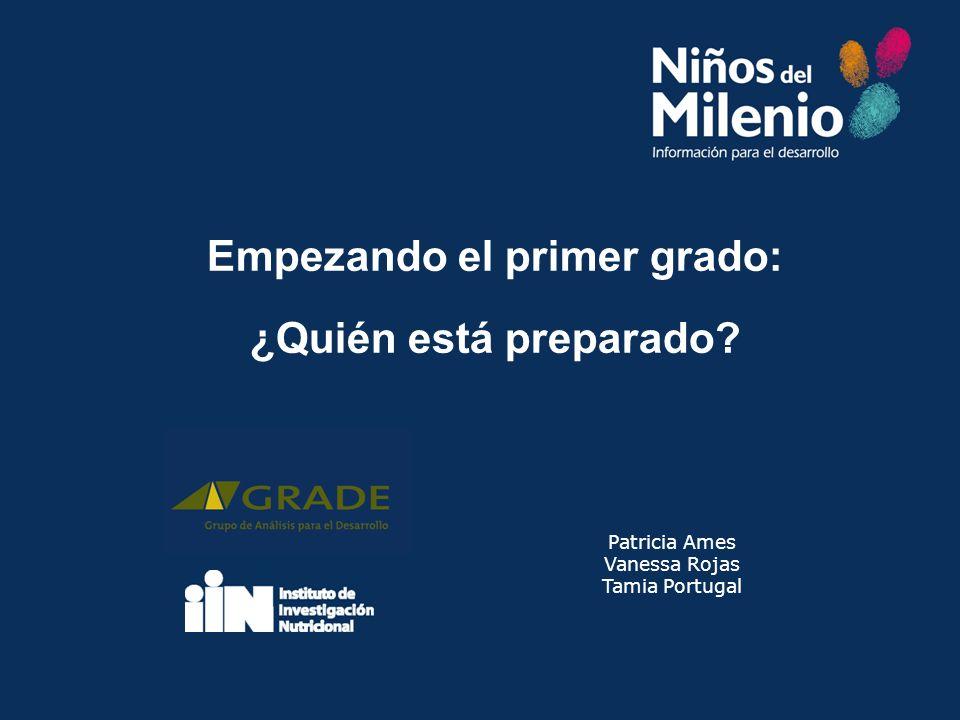 Empezando el primer grado: ¿Quién está preparado? Patricia Ames Vanessa Rojas Tamia Portugal